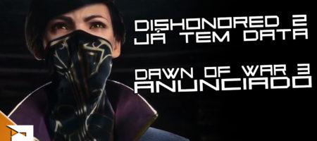 noticia-3-maio-dishonored-2-dawn-of-war-3-pn-n