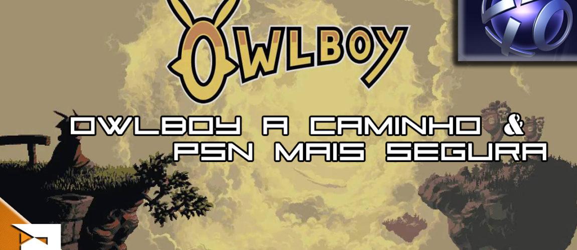 Owlboy está a caminho | PSN Duplamente Segura