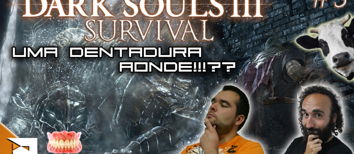 Dark Souls III Survival #5 – Uma Dentadura AONDE!!??