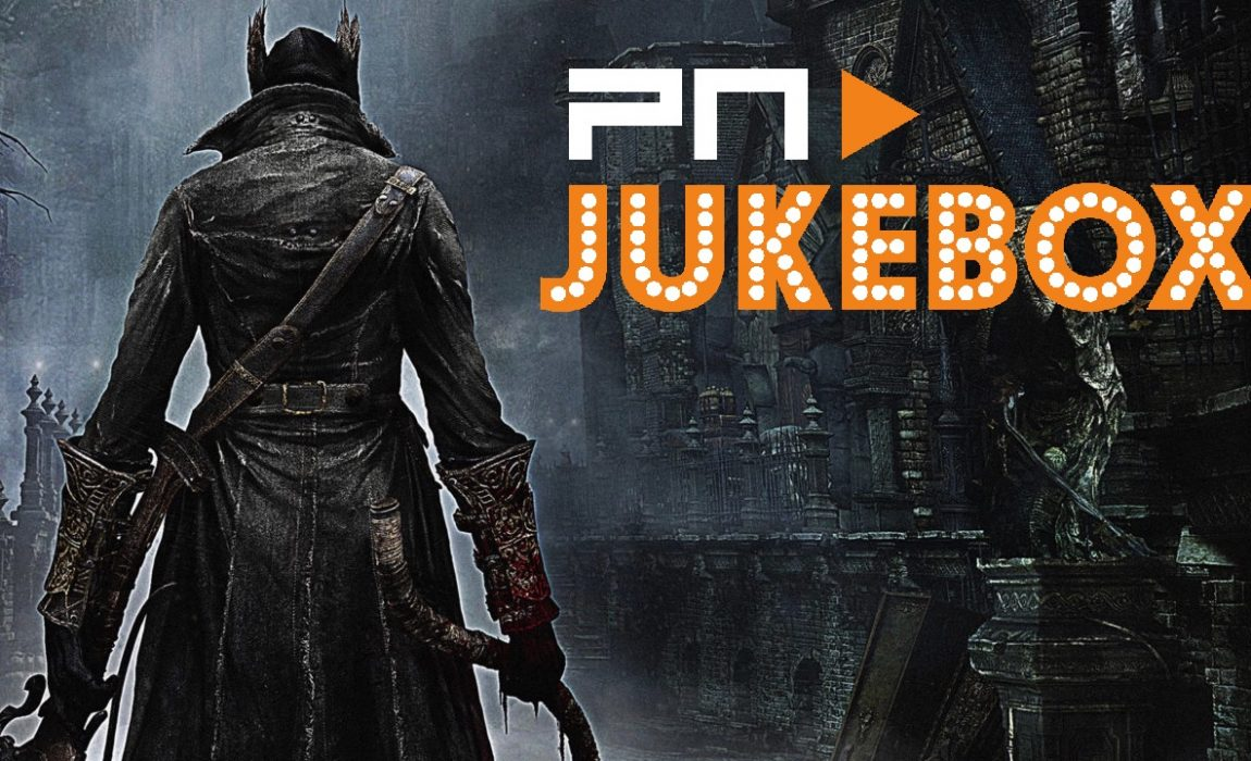 PN Jukebox #80 – Bloodborne